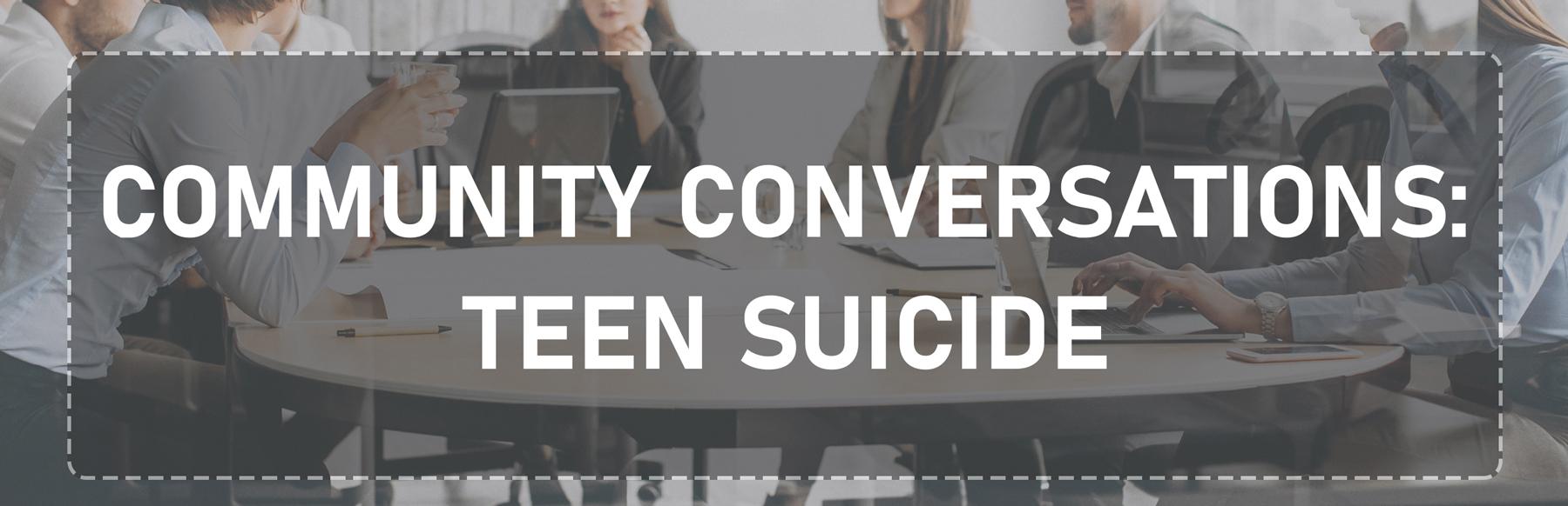 Community Conversations: Teen Suicide